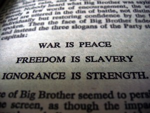 Doublethink; War is Peace, Freedom is Slavery, Ignorance is Strength