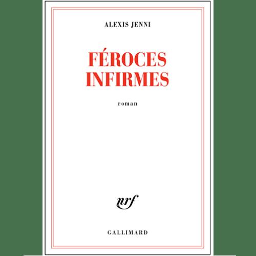 Alexis Jenni - Féroces infirmes - éditions Gallimard