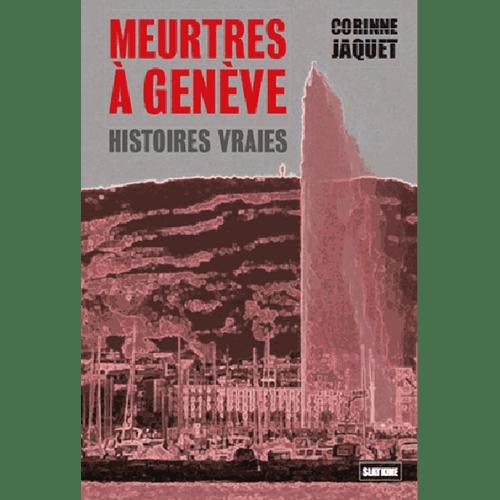 Corinne Jaquet - Meurtre à Genève - Editions Slatkine
