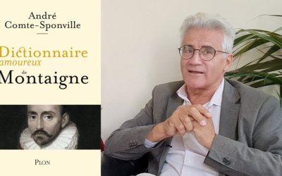 Interview André Comte-Sponville – Dictionnaire amoureux de Montaigne