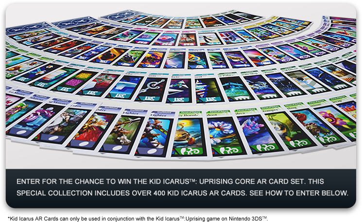 ENTER FOR THE CHANCE TO WIN THE KID ICARUS™: UPRISING CORE AR CARD SET. this special collection includes over 400 kid icarus ar cards. SEE HOW TO ENTER BELOW.