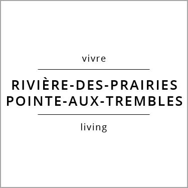 Vivre Rivière-des-Prairies/Pointe-aux-Trembles Living