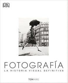Fotografía. La Historia Visual Definitiva