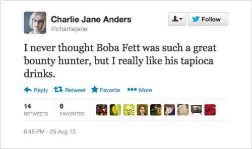 @charliejane: I never thought Boba Fett was such a great bounty hunter, but I really like his tapioca drinks.