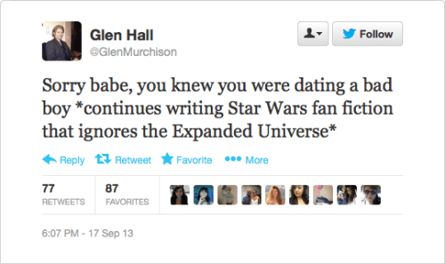 @GlenMurchison: Sorry babe, you knew you were dating a bad boy *continues writing Star Wars fan fiction that ignores the Expanded Universe*