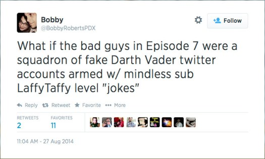 """@BobbyRobertsPDX: What if the bad guys in Episode 7 were a squadron of fake Darth Vader twitter accounts armed w/ mindless sub LaffyTaffy level """"jokes"""""""