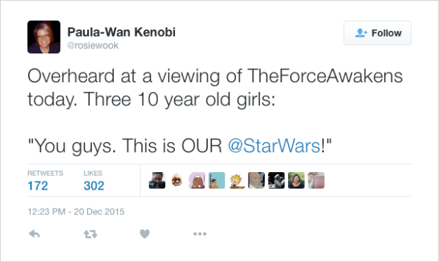 "@rosiewook: Overheard at a viewing of TheForceAwakens today. Three 10 year old girls:  ""You guys. This is OUR @StarWars!"""