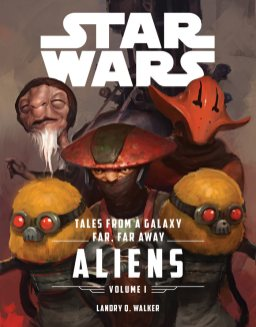 Tales From A Galaxy Far Far Away: Aliens (Vol. 1?!)