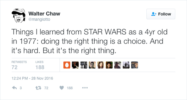 @mangiotto: Things I learned from STAR WARS as a 4yr old in 1977: doing the right thing is a choice. And it's hard. But it's the right thing.