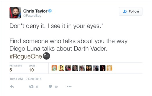 "@FutureBoy: Don't deny it. I see it in your eyes."" Find someone who talks about you the way Diego Luna talks about Darth Vader. #RogueOne"