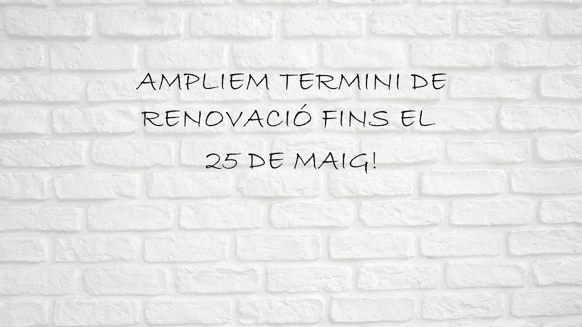 Ampliem Termini De Renovació!