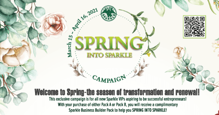 """An image preview describing Spring into Sparkle with the text """"March 15th - April 16th, 2021 Spring into Sparkle Campaign. Welcome to Spring - the season of transformation and renewal! The exclusive campaign is for all new Sparkle VIPs aspiring to be successul entrepreneurs! With your purchase of either Pack A or Pack B, you will receive a comlimentary Sparkle Business Builder Pack ro help you SPRING INTO SPARKLE!"""