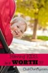Having Kids: Is It Worth It?