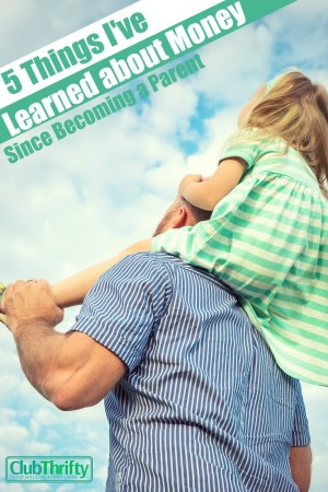 Becoming a parent has taught me many things, including how to deal with money. Here are five money lessons I've learned after becoming a parent.