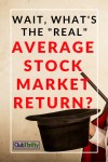 Wait, What's the Real Average Stock Market Return?