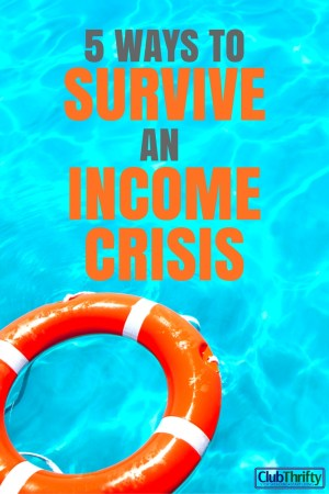 Being broke is scary. An income crisis is scarier. Here are 5 ways you can survive an income crisis and get back on your feet quickly.