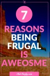 Seven Reasons Being Frugal is Awesome