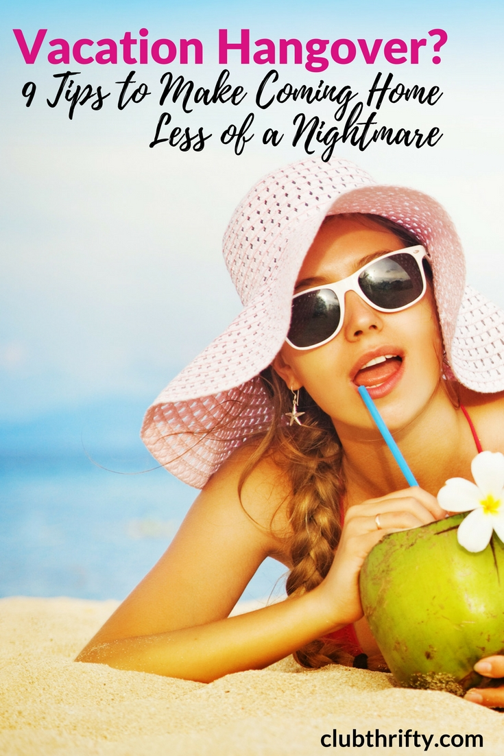 You've been there. You know the feeling. A vacation hangover is real! Use these tips to plan ahead and make coming home less of a nightmare.