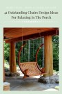 41 Outstanding Chairs Design Ideas For Relaxing In The Porch