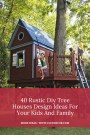 40 Rustic Diy Tree Houses Design Ideas For Your Kids And Family