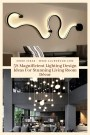 38 Magnificient Lighting Design Ideas For Stunning Living Room Décor