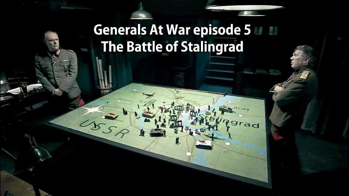 Generals At War episode 5 – The Battle of Stalingrad