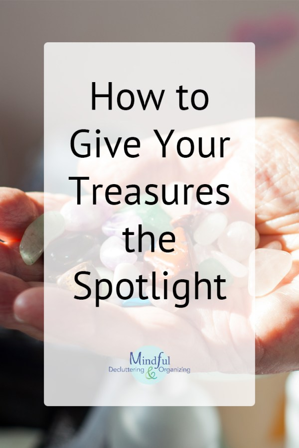 Treasures hold memories and meaning. Are some of your treasures hiding in the attic? Learn how to display treasures, even those of deceased loved ones.