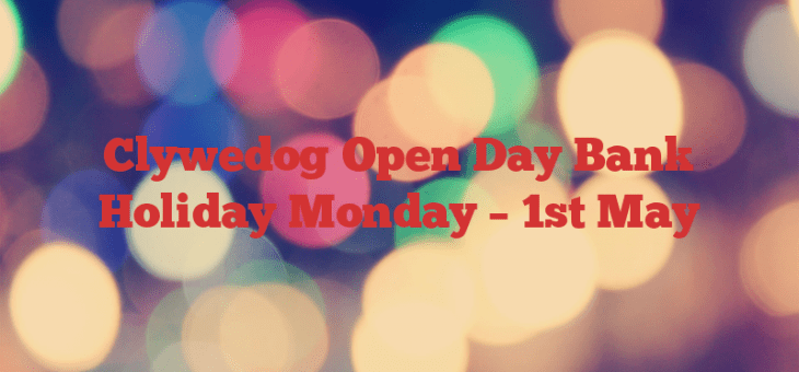 Clywedog Open Day Bank Holiday Monday – 1st May