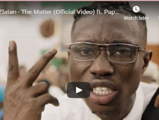 Video Zlatan – The Matter Ft. Papisnoop|| Mp4 Download