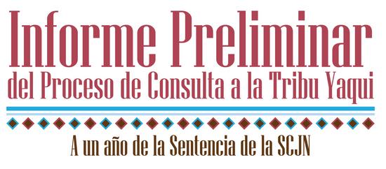 Informe preliminar del proceso de consulta a la Tribu Yaqui: A un año de la sentencia de la SCJN