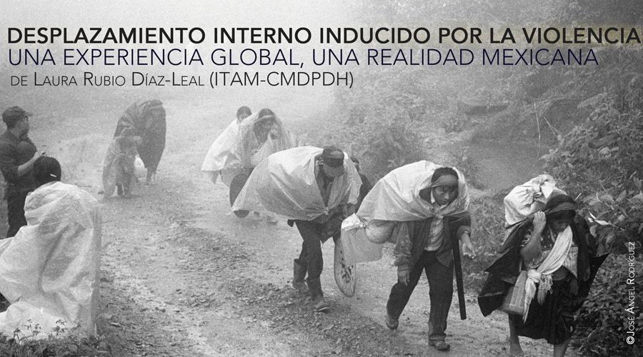 """Invitación Presentación Libro """"Desplazamiento interno inducido por la violencia: una experiencia global, una realidad mexicana"""""""