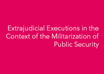 Extrajudicial Executions in the Context of the Militarization of Public Security