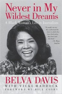 Never in My Wildest Dreams by Belva Davis