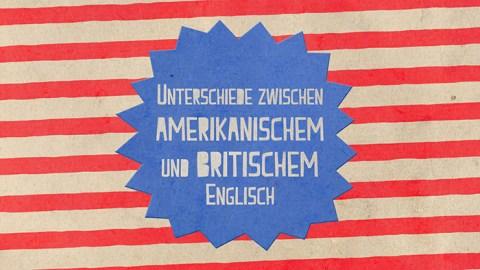 Was sind die Unterschiede zwischen amerikanischem und britischem Englisch?