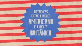 Qual a diferença entre inglês britânico e americano?