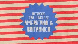 Quali sono le differenze tra l'inglese britannico e quello americano?