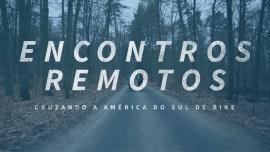 Encontros Remotos: um mochilão pela América do Sul de bicicleta!