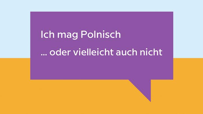 Ich mag Polnisch – oder vielleicht auch nicht …