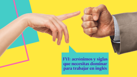 FYI: 23 acrónimos y siglas que necesitas dominar si trabajas en inglés
