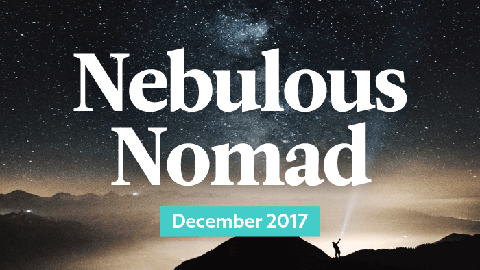 Your Monthly Nebulous Nomad Forecast: December 2017