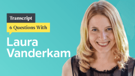 6 Questions With Time Management Pro Laura Vanderkam: Transcript