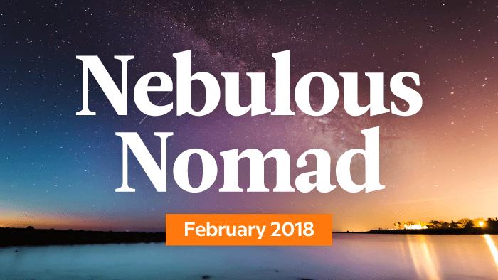 Your Monthly Nebulous Nomad Forecast: February 2018