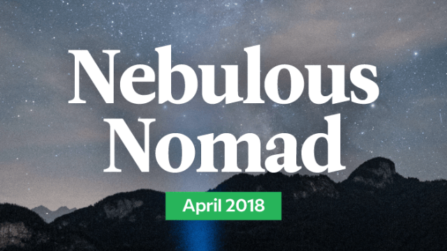 Your Monthly Nebulous Nomad Forecast: April 2018