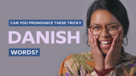 How To Master The Very Tricky Rules Of Danish Pronunciation