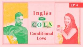 Conditional Love: domine o uso dos condicionais em inglês