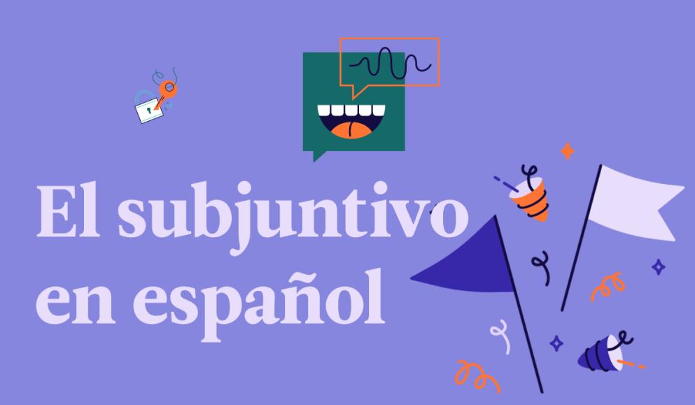 Entendiendo el modo subjuntivo del español