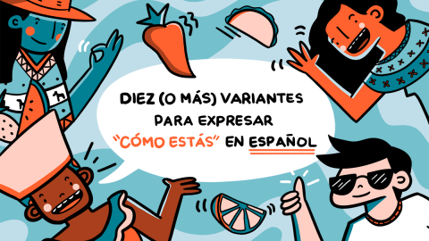 """10 (o más) variantes para expresar """"cómo estás"""" en español"""