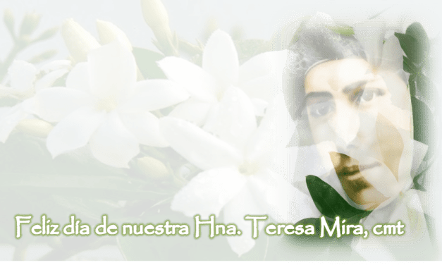 HOY HUELE A JAZMÍN… 26 febrero: FIESTA DE HERMANA TERESA MIRA, CMT