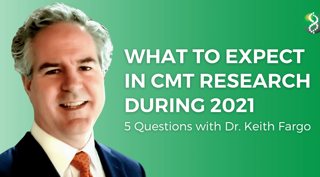 What to Expect in CMT Research During 2021: 5 Questions with Chief Scientific Officer Keith Fargo