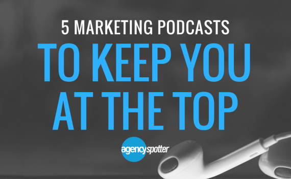Agency-Spotter-5-Marketing-Podcasts-To-Keep-You-At-The-Top